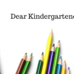 Dear Kindergartener; A letter to my first born