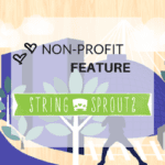 String Sprouts {Non Profit Feature}