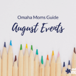 Omaha Moms Guide to August Events