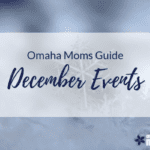 Omaha Moms Guide to December Events