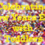 Celebrating New Years Eve with Toddlers