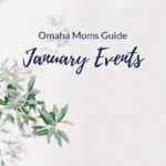 Omaha Moms Guide to January Events