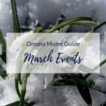Omaha Moms Guide to March Events