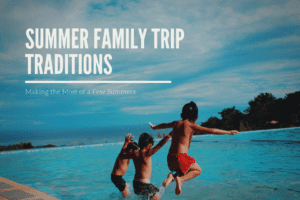 Summer Family Trip Traditions