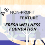 Fresh Wellness Foundation {Non-Profit Feature}